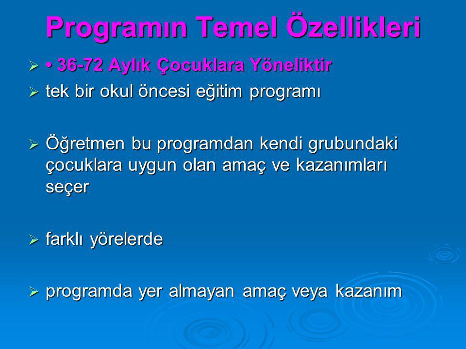 Programın Temel Özellikleri  36-72 Aylık Çocuklara Yöneliktir  tek bir okul öncesi eğitim programı  Öğretmen bu programdan kendi grubundaki çocukla