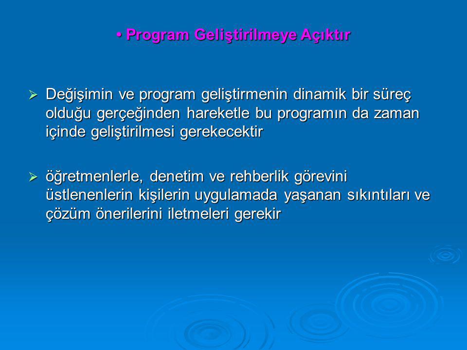Program Geliştirilmeye Açıktır Program Geliştirilmeye Açıktır  Değişimin ve program geliştirmenin dinamik bir süreç olduğu gerçeğinden hareketle bu p