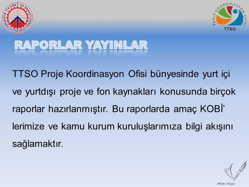 TTSO Proje Koordinasyon Ofisi bünyesinde yurt içi ve yurtdışı proje ve fon kaynakları konusunda birçok raporlar hazırlanmıştır. Bu raporlarda amaç KOB