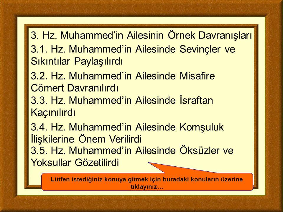 3.5. Hz. Muhammed'in Ailesinde Öksüzler ve Yoksullar Gözetilirdi 3.4. Hz. Muhammed'in Ailesinde Komşuluk İlişkilerine Önem Verilirdi 3.3. Hz. Muhammed