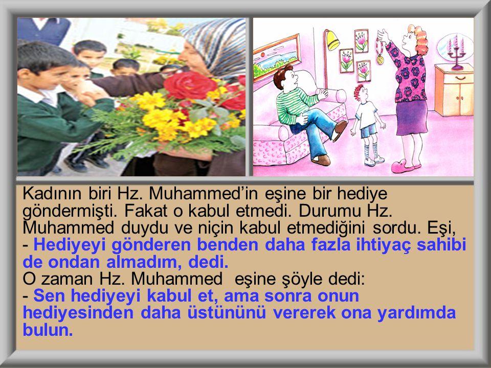 Kadının biri Hz. Muhammed'in eşine bir hediye göndermişti. Fakat o kabul etmedi. Durumu Hz. Muhammed duydu ve niçin kabul etmediğini sordu. Eşi, - Hed