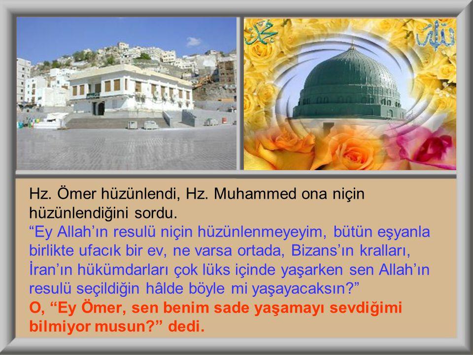 """Hz. Ömer hüzünlendi, Hz. Muhammed ona niçin hüzünlendiğini sordu. """"Ey Allah'ın resulü niçin hüzünlenmeyeyim, bütün eşyanla birlikte ufacık bir ev, ne"""