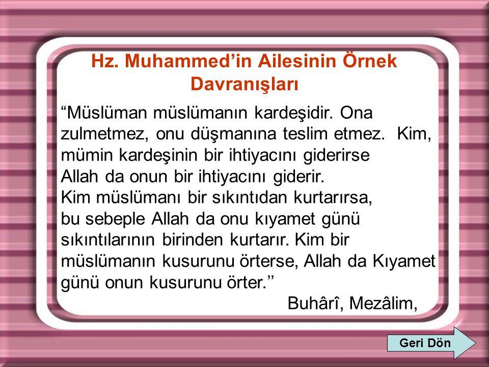 """Hz. Muhammed'in Ailesinin Örnek Davranışları Geri Dön """"Müslüman müslümanın kardeşidir. Ona zulmetmez, onu düşmanına teslim etmez. Kim, mümin kardeşini"""