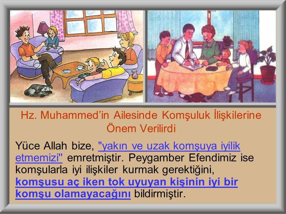 Hz. Muhammed'in Ailesinde Komşuluk İlişkilerine Önem Verilirdi Yüce Allah bize,