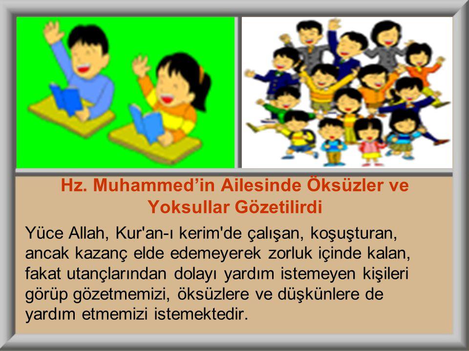 Hz. Muhammed'in Ailesinde Öksüzler ve Yoksullar Gözetilirdi Yüce Allah, Kur'an-ı kerim'de çalışan, koşuşturan, ancak kazanç elde edemeyerek zorluk içi