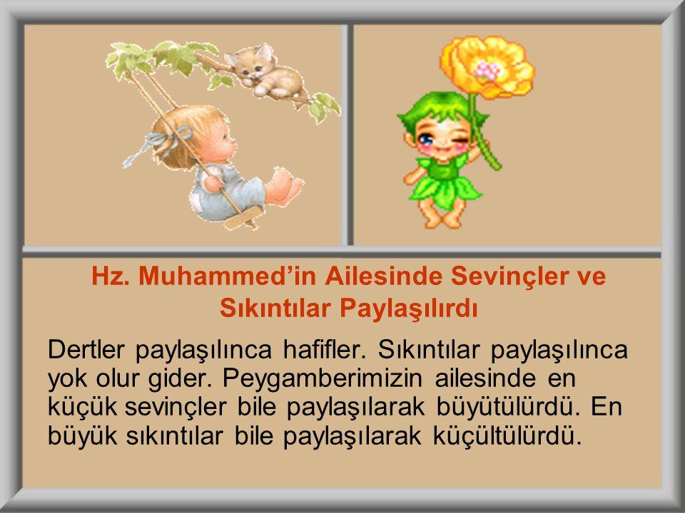 Hz. Muhammed'in Ailesinde Sevinçler ve Sıkıntılar Paylaşılırdı Dertler paylaşılınca hafifler. Sıkıntılar paylaşılınca yok olur gider. Peygamberimizin
