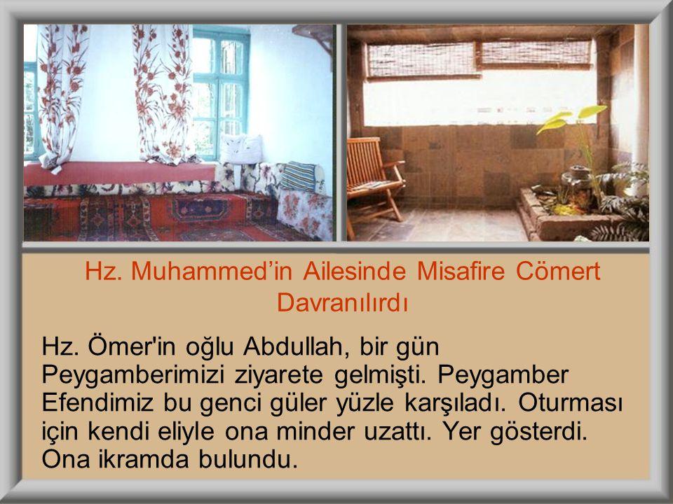 Hz. Muhammed'in Ailesinde Misafire Cömert Davranılırdı Hz. Ömer'in oğlu Abdullah, bir gün Peygamberimizi ziyarete gelmişti. Peygamber Efendimiz bu gen
