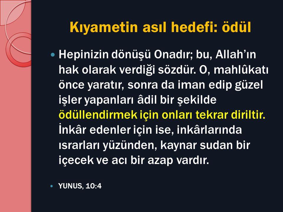 Kıyametin asıl hedefi: ödül Hepinizin dönüşü Onadır; bu, Allah'ın hak olarak verdiği sözdür. O, mahlûkatı önce yaratır, sonra da iman edip güzel işler
