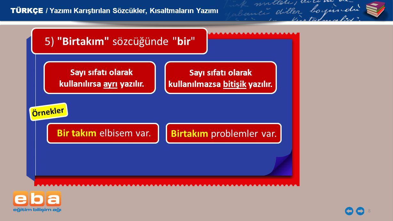 8 Örnekler 5) Birtakım sözcüğünde bir Sayı sıfatı olarak kullanılırsa ayrı yazılır.