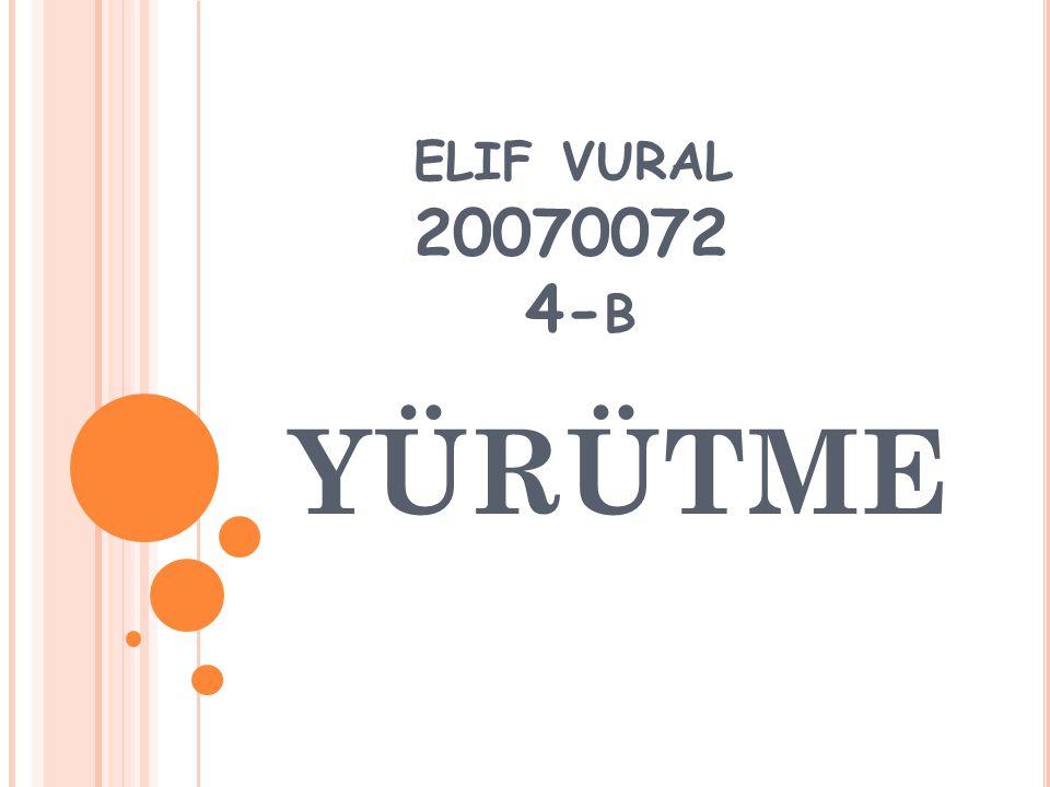 YÜRÜTME ELIF VURAL 20070072 4- B