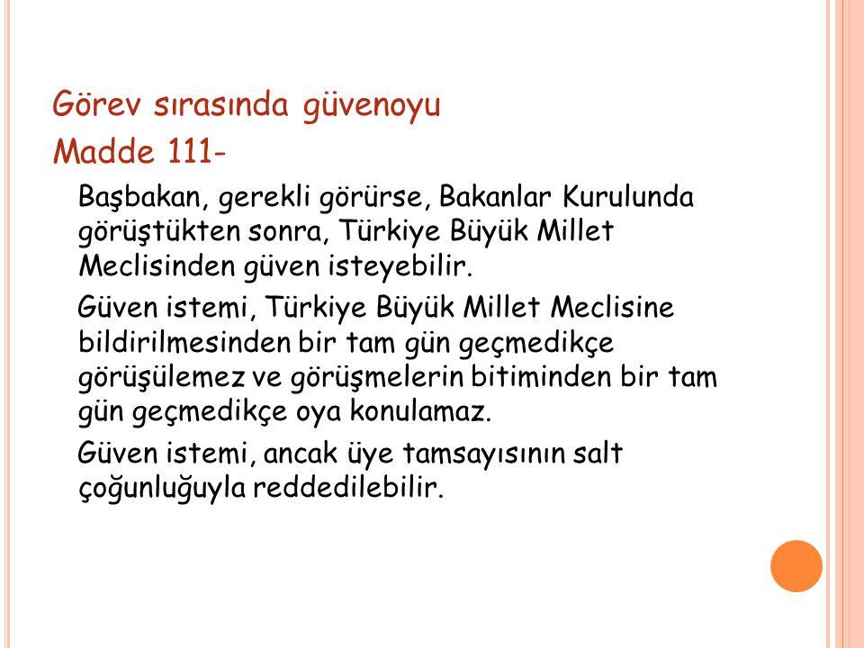 Görev sırasında güvenoyu Madde 111- Başbakan, gerekli görürse, Bakanlar Kurulunda görüştükten sonra, Türkiye Büyük Millet Meclisinden güven isteyebilir.