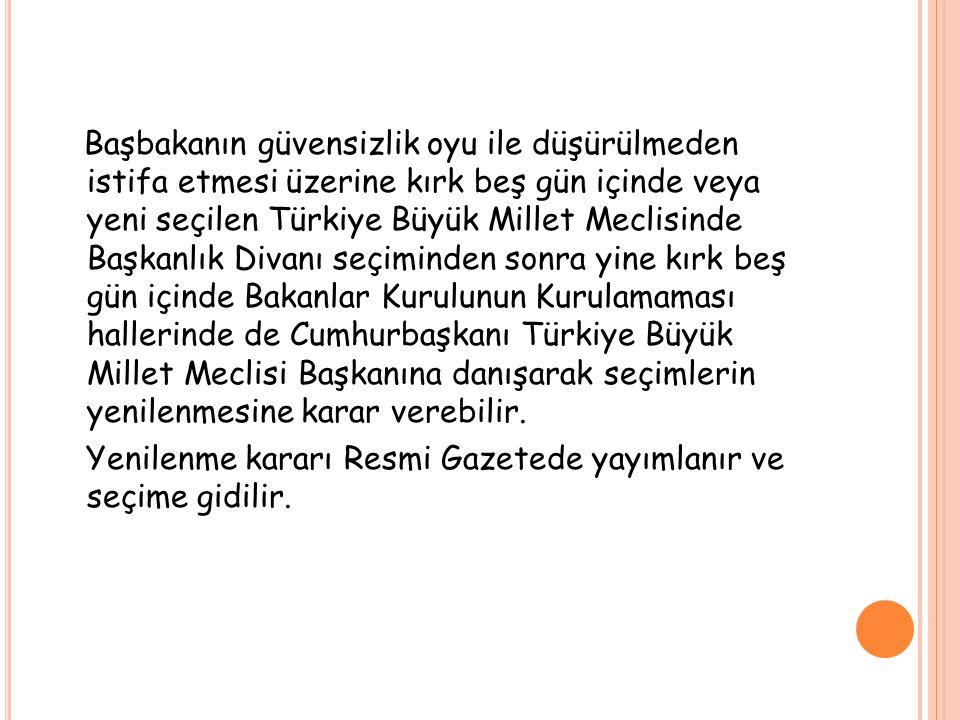 Başbakanın güvensizlik oyu ile düşürülmeden istifa etmesi üzerine kırk beş gün içinde veya yeni seçilen Türkiye Büyük Millet Meclisinde Başkanlık Diva