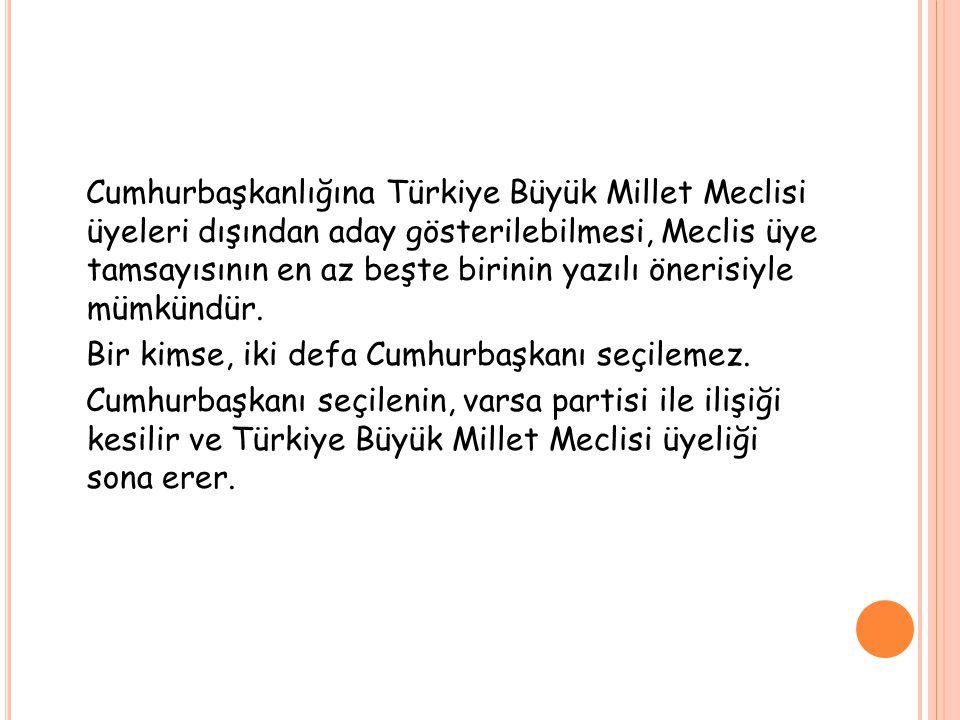 Cumhurbaşkanlığına Türkiye Büyük Millet Meclisi üyeleri dışından aday gösterilebilmesi, Meclis üye tamsayısının en az beşte birinin yazılı önerisiyle mümkündür.