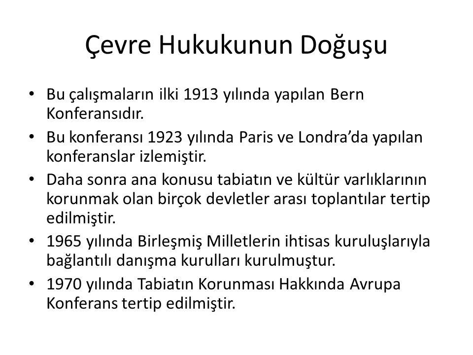 Çevre Hukukunun Doğuşu Bu çalışmaların ilki 1913 yılında yapılan Bern Konferansıdır. Bu konferansı 1923 yılında Paris ve Londra'da yapılan konferansla