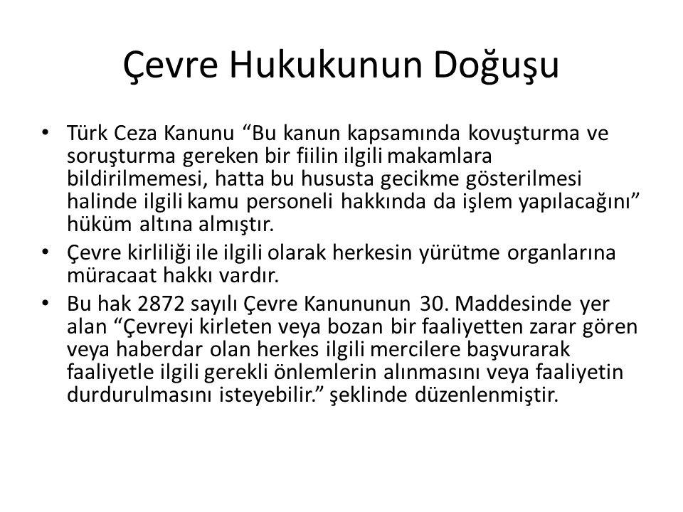 """Çevre Hukukunun Doğuşu Türk Ceza Kanunu """"Bu kanun kapsamında kovuşturma ve soruşturma gereken bir fiilin ilgili makamlara bildirilmemesi, hatta bu hus"""
