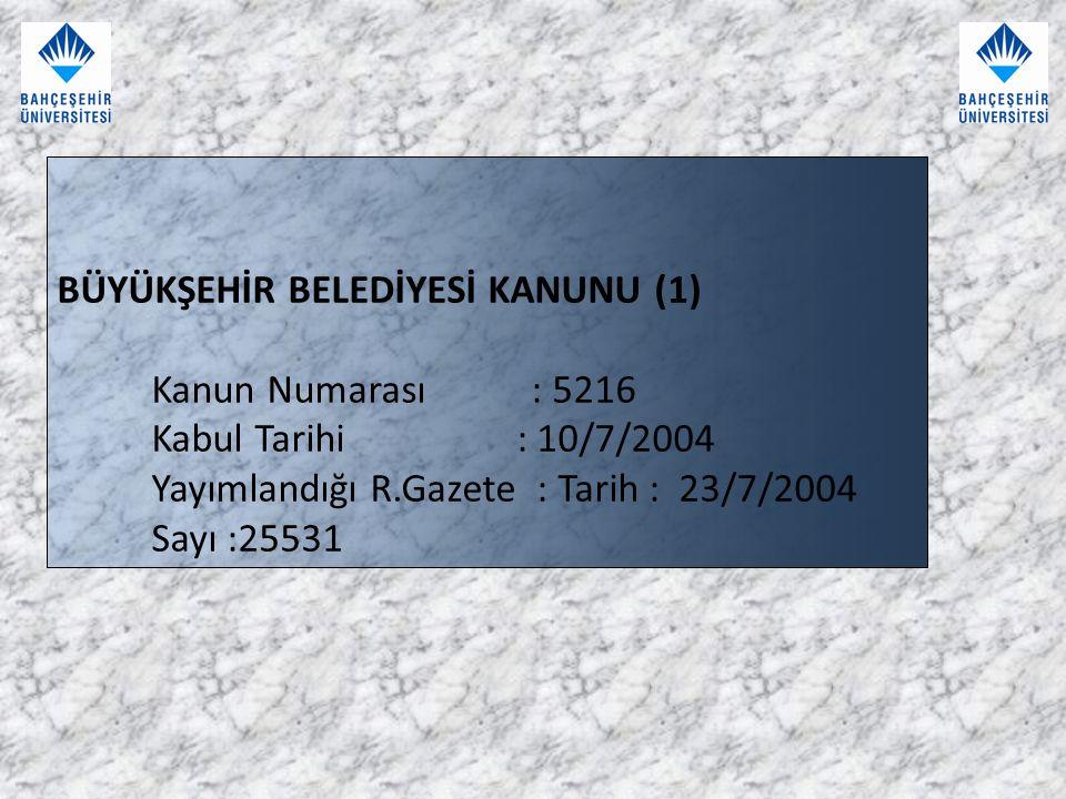BÜYÜKŞEHİR BELEDİYESİ KANUNU (1) Kanun Numarası : 5216 Kabul Tarihi : 10/7/2004 Yayımlandığı R.Gazete : Tarih : 23/7/2004 Sayı :25531