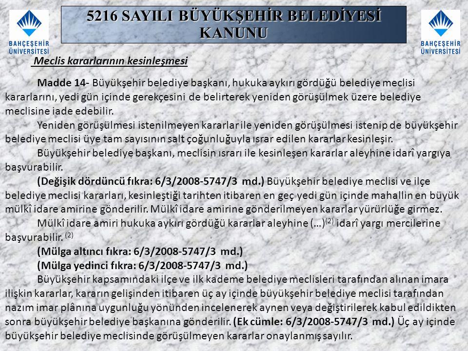 Meclis kararlarının kesinleşmesi Madde 14- Büyükşehir belediye başkanı, hukuka aykırı gördüğü belediye meclisi kararlarını, yedi gün içinde gerekçesin