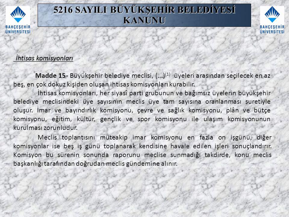 İhtisas komisyonları İhtisas komisyonları Madde 15- Büyükşehir belediye meclisi, (...) (1) üyeleri arasından seçilecek en az beş, en çok dokuz kişiden