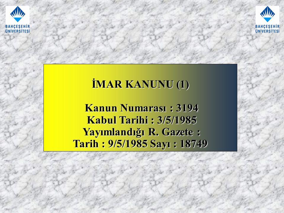 İMAR KANUNU (1) Kanun Numarası : 3194 Kanun Numarası : 3194 Kabul Tarihi : 3/5/1985 Kabul Tarihi : 3/5/1985 Yayımlandığı R. Gazete : Yayımlandığı R. G