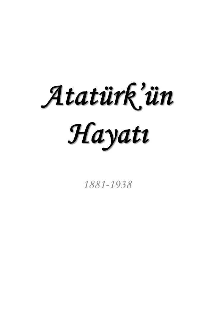 Atatürk'ün Hayatı 1881-1938