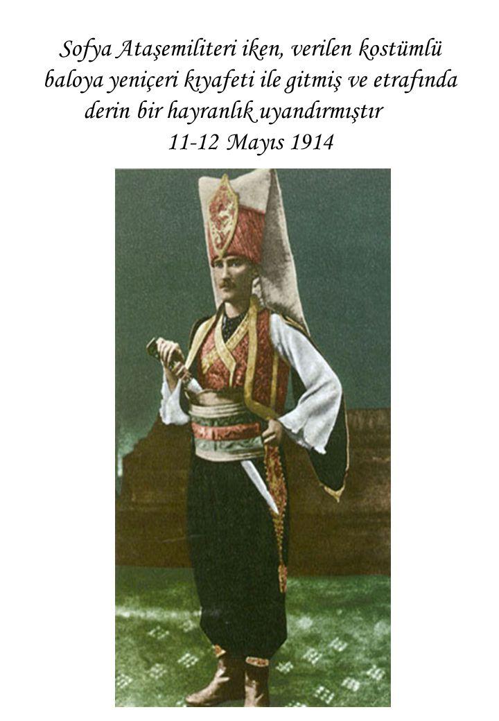 Sofya Ataşemiliteri iken, verilen kostümlü baloya yeniçeri kıyafeti ile gitmiş ve etrafında derin bir hayranlık uyandırmıştır 11-12 Mayıs 1914