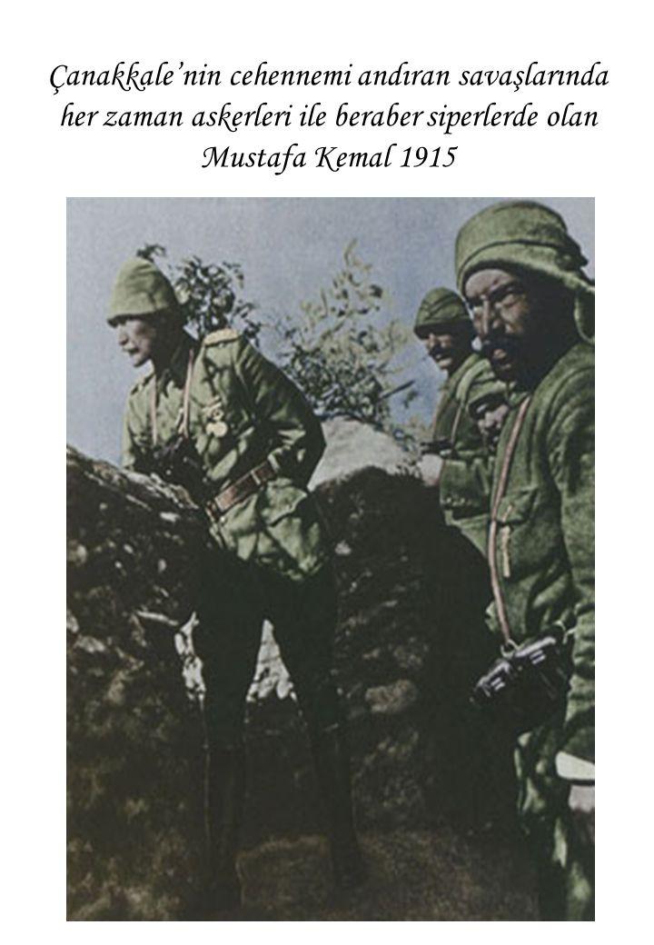 Çanakkale'nin cehennemi andıran savaşlarında her zaman askerleri ile beraber siperlerde olan Mustafa Kemal 1915