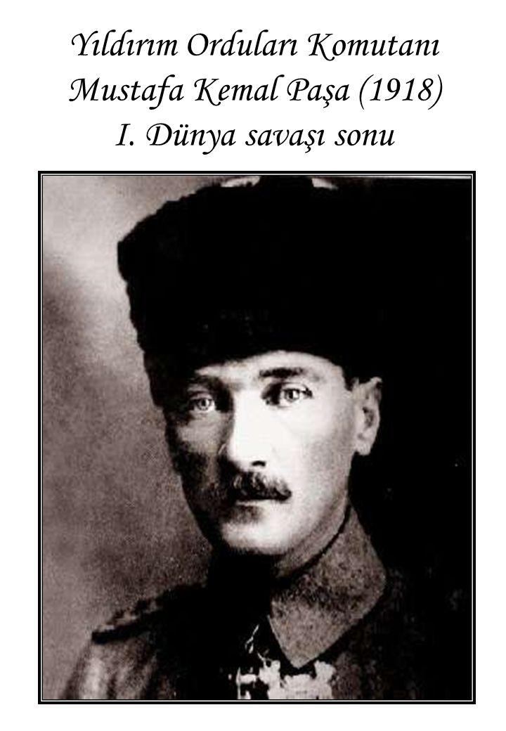 Yıldırım Orduları Komutanı Mustafa Kemal Paşa (1918) I. Dünya savaşı sonu