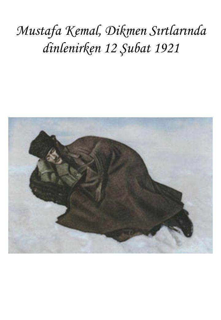 Mustafa Kemal, Dikmen Sırtlarında dinlenirken 12 Şubat 1921