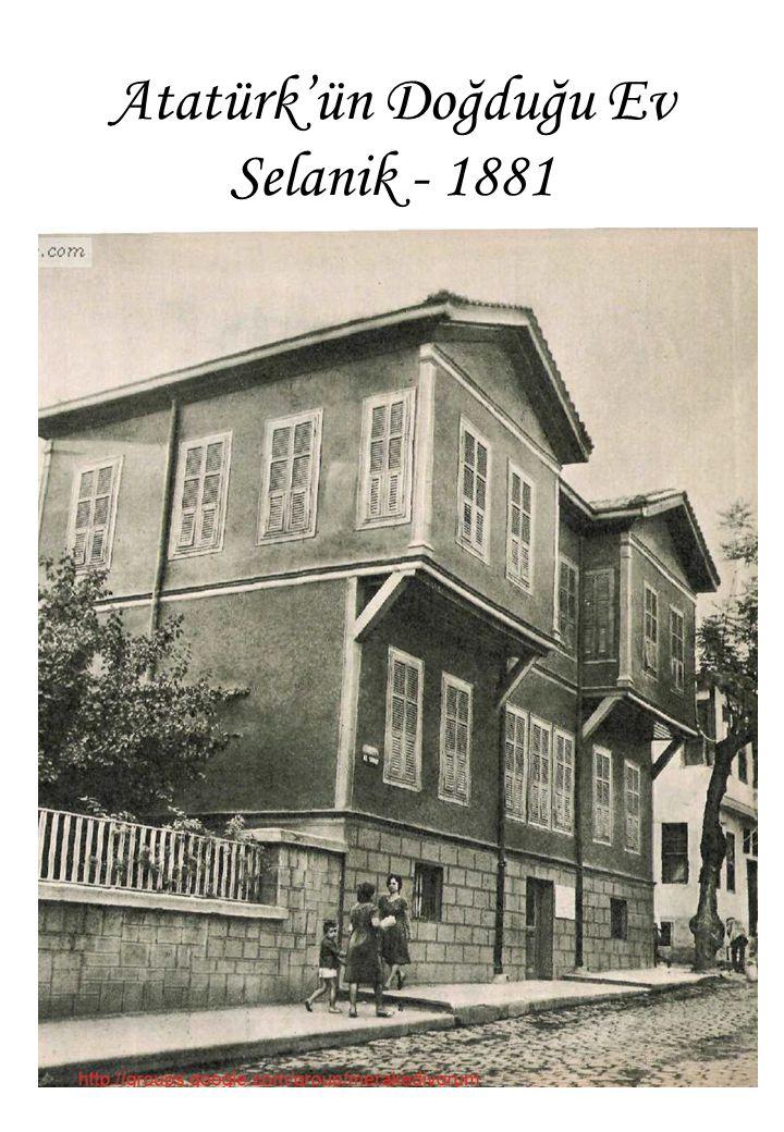 Atatürk'ün Doğduğu Ev Selanik - 1881