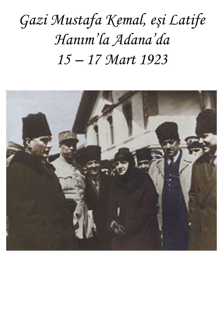 Gazi Mustafa Kemal, eşi Latife Hanım'la Adana'da 15 – 17 Mart 1923