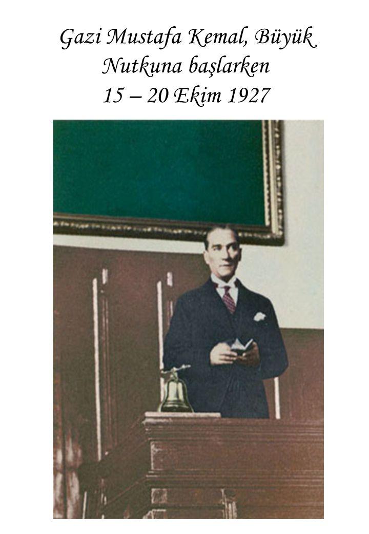 Gazi Mustafa Kemal, Büyük Nutkuna başlarken 15 – 20 Ekim 1927