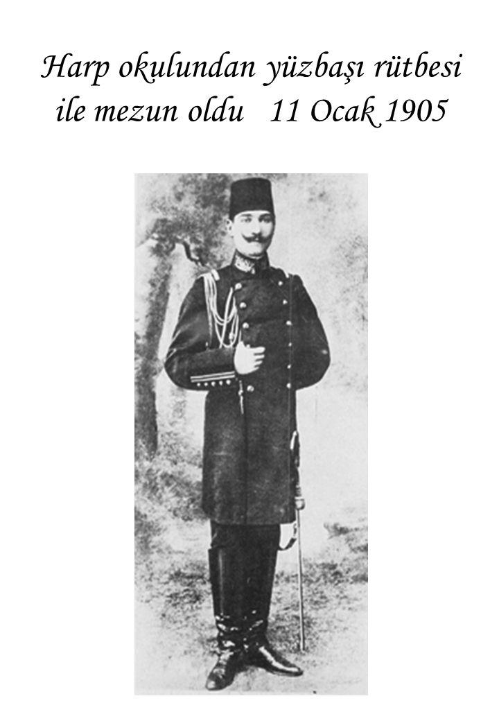 Harp okulundan yüzbaşı rütbesi ile mezun oldu 11 Ocak 1905