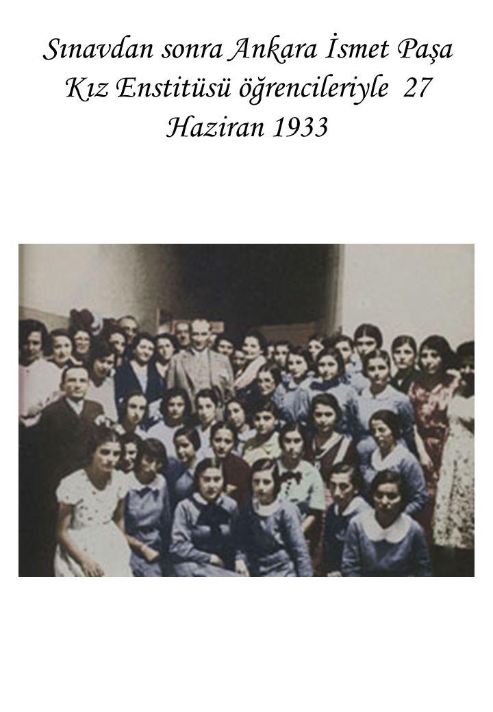 Sınavdan sonra Ankara İsmet Paşa Kız Enstitüsü öğrencileriyle 27 Haziran 1933