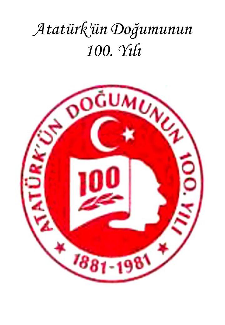 Atatürk ün Doğumunun 100. Yılı