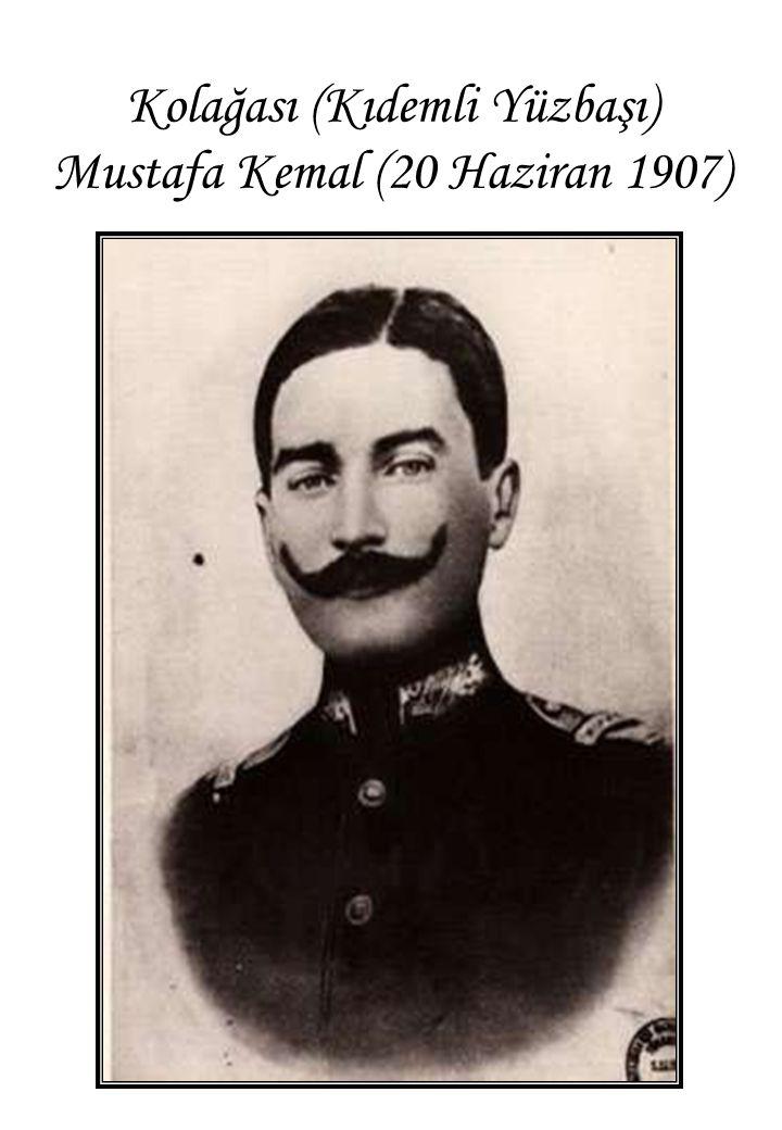 Kolağası (Kıdemli Yüzbaşı) Mustafa Kemal (20 Haziran 1907)