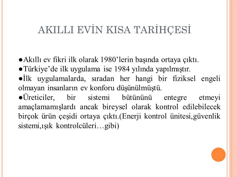AKILLI EVİN KISA TARİHÇESİ ●Akıllı ev fikri ilk olarak 1980'lerin başında ortaya çıktı. ●Türkiye'de ilk uygulama ise 1984 yılında yapılmıştır. ●İlk uy