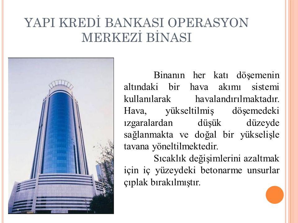 YAPI KREDİ BANKASI OPERASYON MERKEZİ BİNASI Binanın her katı döşemenin altındaki bir hava akımı sistemi kullanılarak havalandırılmaktadır. Hava, yükse