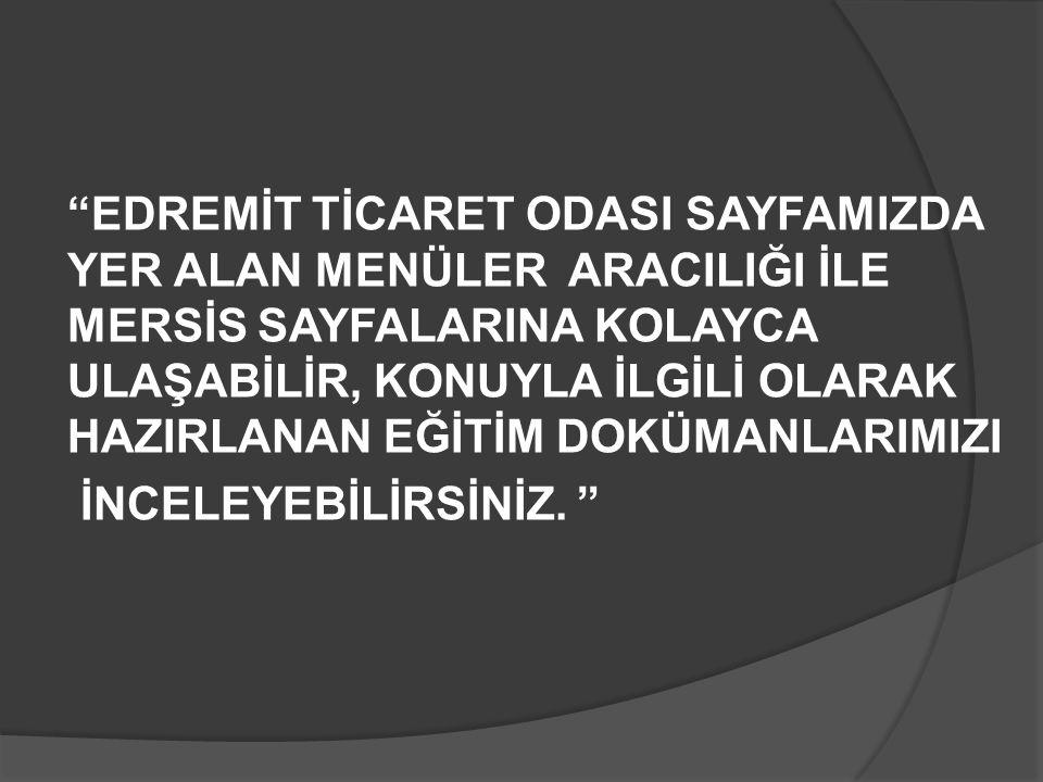 """""""EDREMİT TİCARET ODASI SAYFAMIZDA YER ALAN MENÜLER ARACILIĞI İLE MERSİS SAYFALARINA KOLAYCA ULAŞABİLİR, KONUYLA İLGİLİ OLARAK HAZIRLANAN EĞİTİM DOKÜMA"""