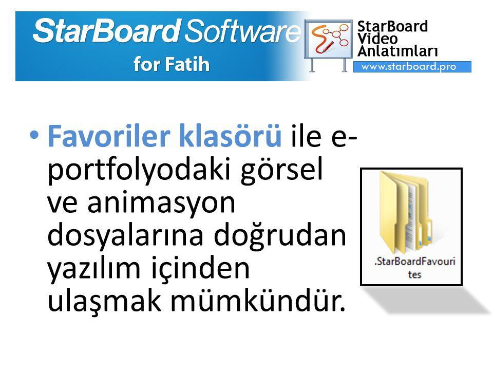 Favoriler klasörü ile e- portfolyodaki görsel ve animasyon dosyalarına doğrudan yazılım içinden ulaşmak mümkündür.