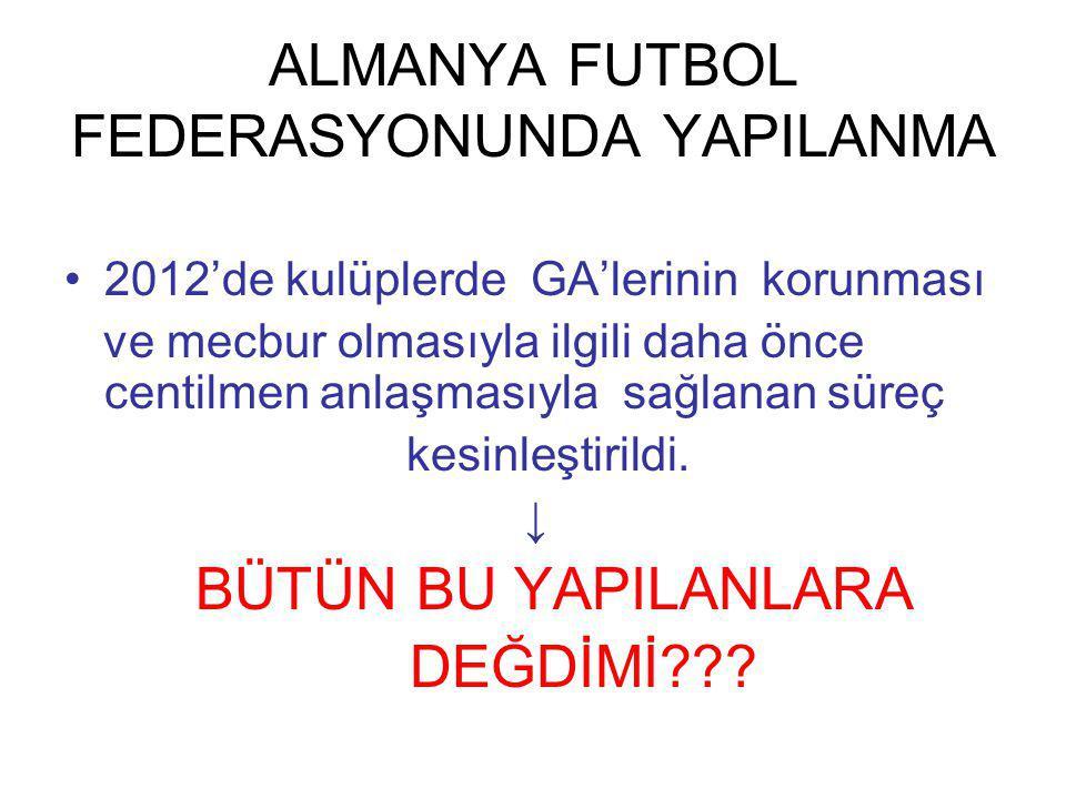 ALMANYA FUTBOL FEDERASYONUNDA YAPILANMA 2012'de kulüplerde GA'lerinin korunması ve mecbur olmasıyla ilgili daha önce centilmen anlaşmasıyla sağlanan süreç kesinleştirildi.