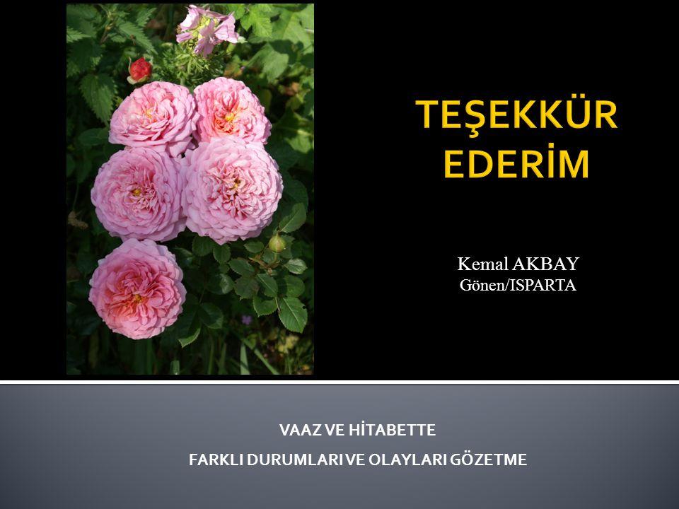 Kemal AKBAY Gönen/ISPARTA VAAZ VE HİTABETTE FARKLI DURUMLARI VE OLAYLARI GÖZETME
