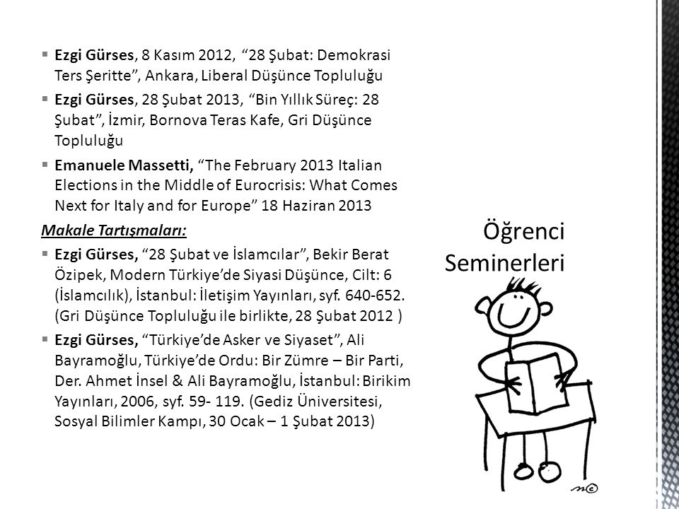 """ Ezgi Gürses, 8 Kasım 2012, """"28 Şubat: Demokrasi Ters Şeritte"""", Ankara, Liberal Düşünce Topluluğu  Ezgi Gürses, 28 Şubat 2013, """"Bin Yıllık Süreç: 28"""