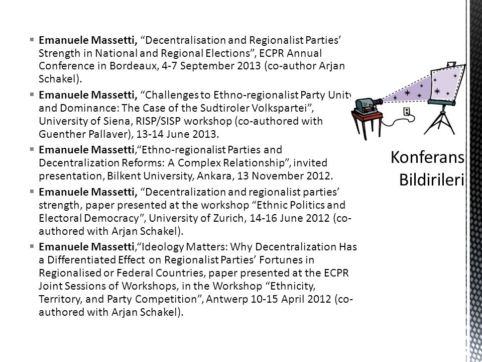  Emanuele Massetti, Decentralisation and Regionalist Parties' Strength in National and Regional Elections , ECPR Annual Conference in Bordeaux, 4-7 September 2013 (co-author Arjan Schakel).