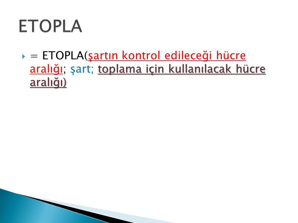 toplama için kullanılacak hücre aralığı)  = ETOPLA(şartın kontrol edileceği hücre aralığı; şart; toplama için kullanılacak hücre aralığı)
