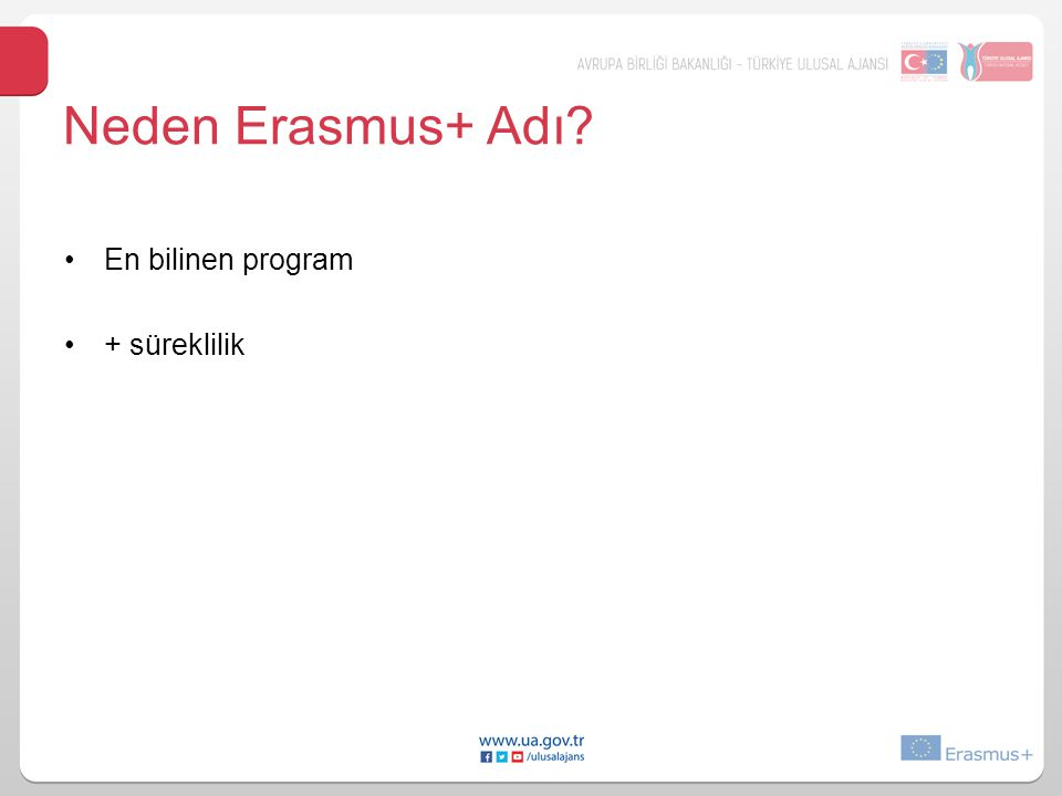 Erasmus+ Rakamsal Hedefleri Toplam bütçe: 14,7 Milyon € 4 milyon Avrupalı için yurtdışında –eğitim alma, –iş deneyimi kazanma ve –gönüllü olma fırsatı