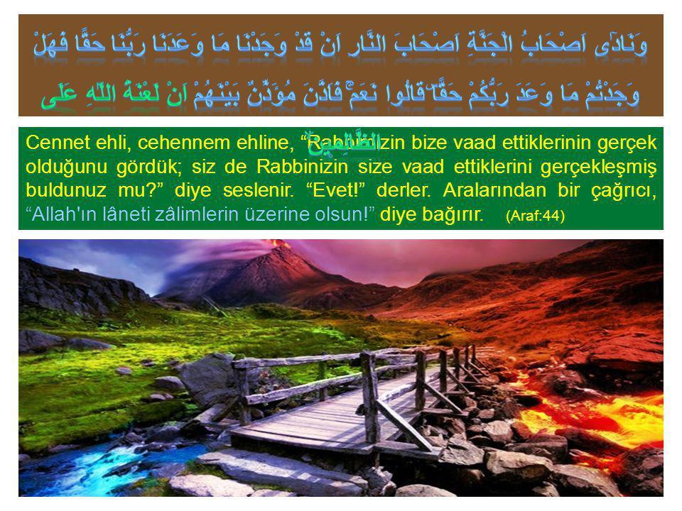 Cennet ehli, cehennem ehline, Rabbimizin bize vaad ettiklerinin gerçek olduğunu gördük; siz de Rabbinizin size vaad ettiklerini gerçekleşmiş buldunuz mu? diye seslenir.