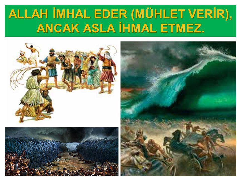 ALLAH İMHAL EDER (MÜHLET VERİR), ANCAK ASLA İHMAL ETMEZ.