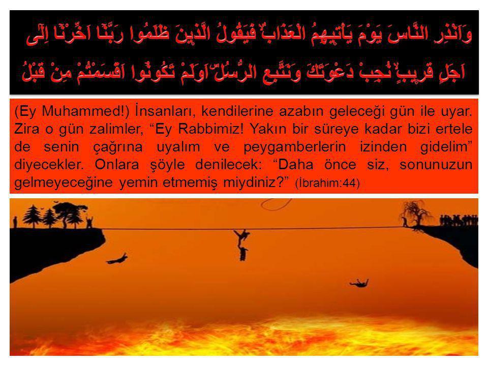 """(Ey Muhammed!) İnsanları, kendilerine azabın geleceği gün ile uyar. Zira o gün zalimler, """"Ey Rabbimiz! Yakın bir süreye kadar bizi ertele de senin çağ"""