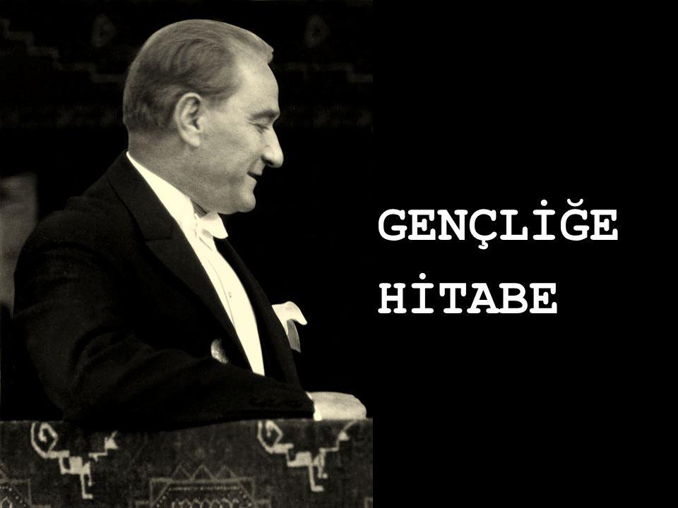 Ey Türk İstikbalinin evladı.