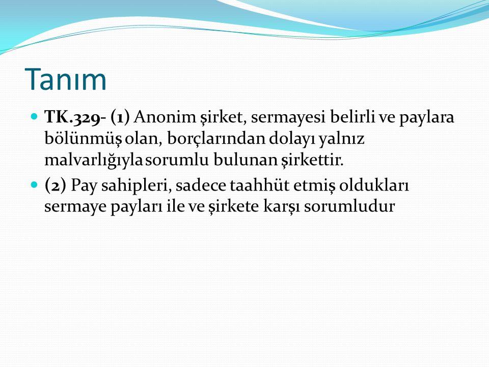Tanım TK.329- (1) Anonim şirket, sermayesi belirli ve paylara bölünmüş olan, borçlarından dolayı yalnız malvarlığıyla sorumlu bulunan şirkettir.
